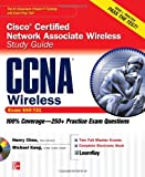 Henry Chou CCNA Cisco Certified Network Associate Wireless Study Guide (Exam 640-721) (Certification Press)