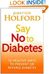Say No To Diabetes: 10 Secrets to Pre...