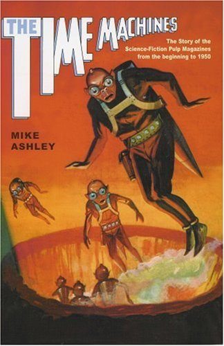 Time Machines: The Story of the Science-Fiction Pulp Magazines from the Beginning to 1950