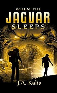 When The Jaguar Sleeps: A Jungle Adventure by J.A. Kalis ebook deal