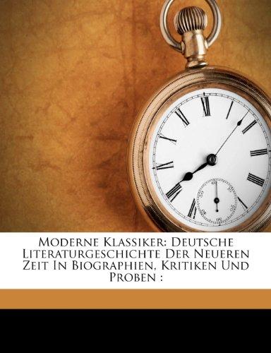 Moderne Klassiker: Deutsche Literaturgeschichte Der Neueren Zeit In Biographien, Kritiken Und Proben :