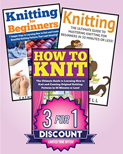 Free Kindle Book : Knitting: 3 in 1 Knitting for Beginners Master Class: Book 1: How to Knit + Book 2: Knitting for Beginners + Book 3: Knitting (How to Knit - Knitting - ... - Knitting 101 - Knitting Techniques)