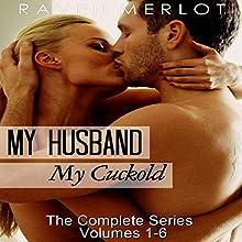 Cuckold Erotica: The Complete My Husband, My Cuckold Series | Livre audio Auteur(s) : Raven Merlot Narrateur(s) : Shannon Abood