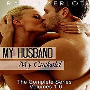 Cuckold Erotica: The Complete My Husband, My Cuckold Series Audiobook