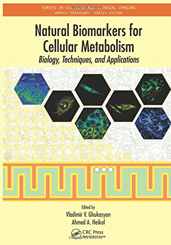 Natural Biomarkers For Cellular Metabolism: Biology, Techniques, And Applications (Series In Cellular And Clinical Imaging)