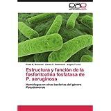 Estructura y Funci N de La Fosforilcolina Fosfatasa de P. Aeruginosa: Homólogos en otras bacterias del género...