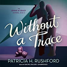 Without a Trace: The Jennie McGrady Mysteries, Book 5 (       UNABRIDGED) by Patricia H. Rushford Narrated by Rachel Dulude