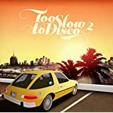 TOO SLOW TO DISCO VOL. 2