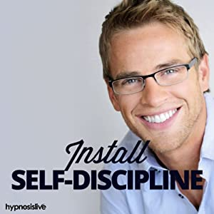 Install Self-Discipline Hypnosis: Total Self-Control in Minutes, Using Hypnosis | [Hypnosis Live]