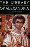 The Library of Alexandria: Centre of Learning in the Ancient World