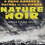 Nature Noir: A Park Ranger's Patrol in the Sierra   Jordan Fisher Smith