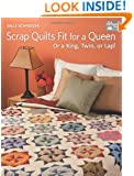 Scrap Quilts Fit for a Queen: Or a King, Twin, or Lap