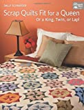 Scrap Quilts Fit for a Queen: Or a King, Twin, or Lap! (1604681780) by Schneider, Sally