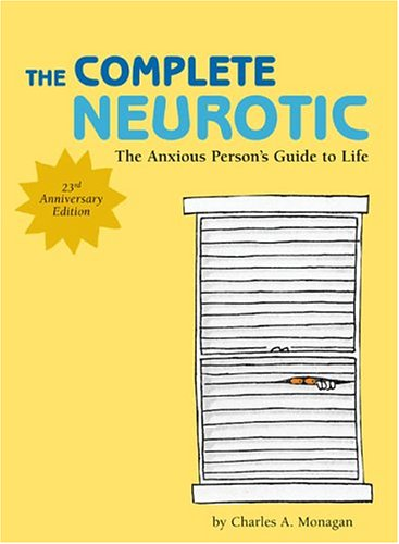 The Complete Neurotic: The Anxious Person's Guide to Life, Monagan,Charles A.