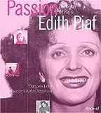 echange, troc François Lévy - Passion Edith Piaf : La Môme de Paris
