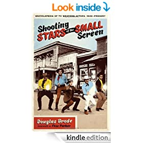Shooting Stars of the Small Screen: Encyclopedia of TV Western Actors, 1946-present (Ellen and Edward Randall Series)