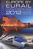 img - for Europe by Eurail 2012: Touring Europe by Train (Europe by Eurail: How to Tour Europe by Train) book / textbook / text book