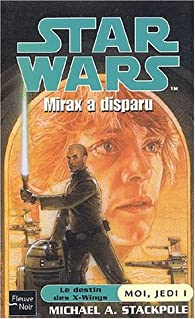 Star Wars, tome 54 : Mirax a disparu (Moi, Jedi 1) par Micha�l A. Stackpole