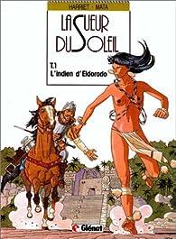 La sueur du soleil, tome 1 : L\'Indien d\'Eldorado par Gregorio Muro Harriet