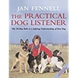 The Practical Dog Listener: The 30-day Path to a Lifelong Understanding of Your Dogby Jan Fennell