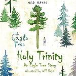 Holy Trinity: An Eagle Tree Story | Ned Hayes