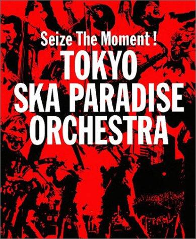 Seize The Moment! TOKYO SKA PARADISE ORCHESTRA