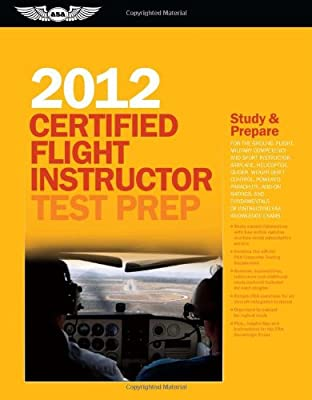 Certified Flight Instructor Test Prep 2012: For the Ground, Flight, Military Competency and Sport Instructor: Airplane, Helicopter, Glider, ... FAA Knowledge Exams (Test Prep series) by Aviation Supplies & Academics, Inc.