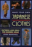 Make Your Own Japanese Clothes: Patterns and Ideas for Modern Wear (087011865X) by John Marshall