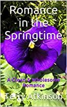 Romance In The Springtime: A Clean & Wholesome Romance
