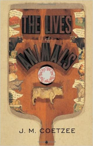 The Lives of Animals (The University Center for Human Values Series) written by J. M. Coetzee