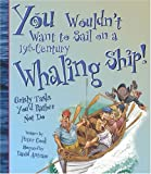 You Wouldn't Want to Sail on a 19th Century Whaling Ship!: Grisly Tasks You'd Rather Not Do (You Wouldn't Want to...)