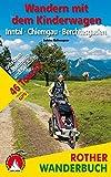 Wandern mit dem Kinderwagen Inntal - Chiemgau - Berchtesgaden: 46 Touren zwischen Rosenheim und Salzburg (Rother Wanderbuch)