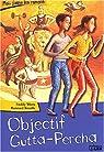 Objectif Gutta-Percha