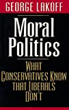 Moral Politics: What Conservatives Know That Liberals Don't (0226467961) by George Lakoff