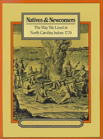 Natives and Newcomers: The Way We Lived in North Carolina before 1770 (Way We Lived in North Carolina Series)