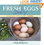 Fresh Eggs Daily: Raising Happy, Heal...