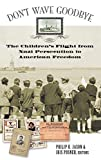 Dont Wave Goodbye: The Childrens Flight from Nazi Persecution to American Freedom