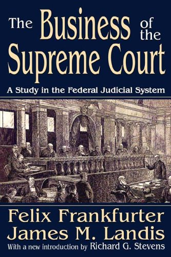 The Business of the Supreme Court: A Study in the Federal Judicial System (Library of Liberal Thought)