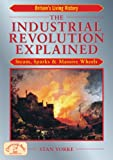 img - for The Industrial Revolution Explained: Steam, Sparks & Massive Wheels (England's Living History) book / textbook / text book