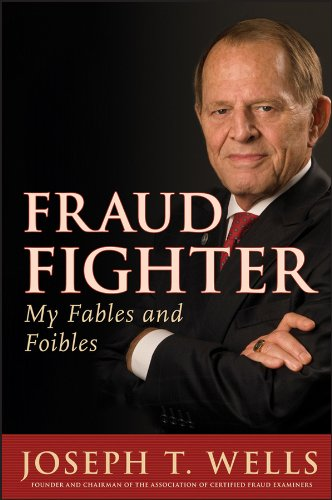 Joseph T. Wells - Fraud Fighter: My Fables and Foibles
