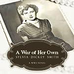 A War of Her Own: A World War II Novel | Sylvia Dickey Smith
