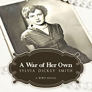 A War of Her Own: A World War II Novel | [Sylvia Dickey Smith]