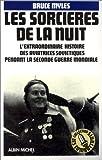 echange, troc Bruce Myles - Les sorcières de la nuit - L'extraordinaire histoire des aviatrices soviétiques pendant la seconde guerre mondiale.
