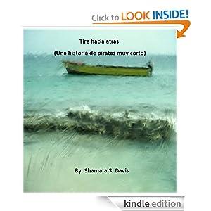 Tire hacia atrás (Una historia de piratas muy corto) (Spanish Edition)