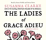 The Ladies of Grace Adieu: and Other Stories Susanna Clarke