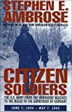 Citizen Soldiers: The U.S. Army from the Normandy Beaches to Bulge to the Surrender of Germany, June 7, 1944-May 7, 1945 (G K Hall Large Print Book Series) (0783801742) by Stephen E. Ambrose