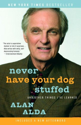 Never Have Your Dog Stuffed: And Other Things I Have Learned by Alan Alda