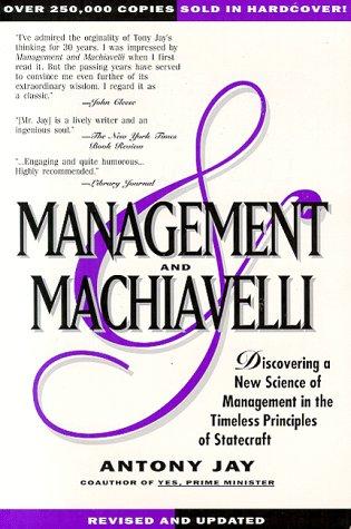 MANAGEMENT & MACHIAVELLI : A Prescription for Success in Your Business