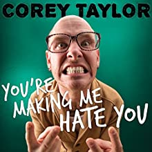 You're Making Me Hate You: A Cantankerous Look at the Common Misconception That Humans Have Any Common Sense Left (       UNABRIDGED) by Corey Taylor Narrated by Corey Taylor