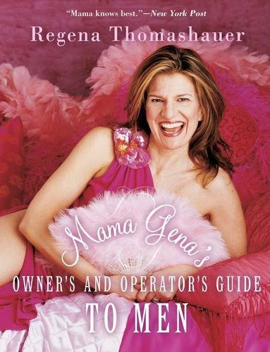 Mama Gena's Owner's and Operator's Guide to Men, by Regena Thomashauer